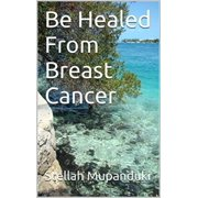 Be Healed From Breast Cancer - eBook