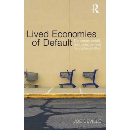 Lived Economies Of Default  Consumer Credit  Debt Collection And The Capture Of Affect
