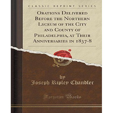 Orations Delivered Before The Northern Lyceum Of The City And County Of Philadelphia  At Their Anniversaries In 1837 8  Classic Reprint
