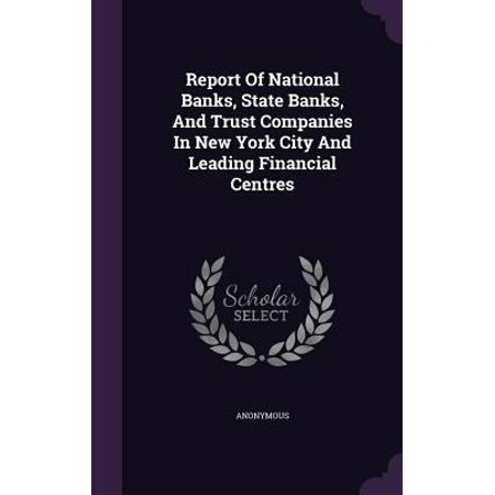 Report Of National Banks  State Banks  And Trust Companies In New York City And Leading Financial Centres