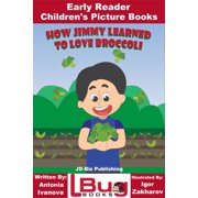How Jimmy Learned to Love Broccoli: Early Reader - Children's Picture Books - eBook