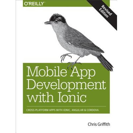 Mobile App Development with Ionic, Revised Edition : Cross-Platform Apps with Ionic, Angular, and