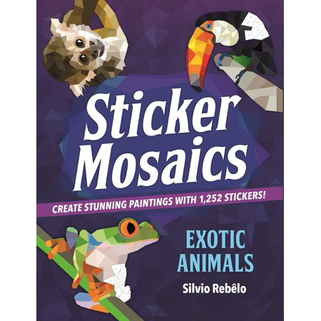 Sticker Mosaics: Exotic Animals : Create Stunning Paintings with 1,252 Stickers! - Fabric Painting Books