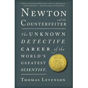 Newton and the Counterfeiter : The Unknown Detective Career of the World's Greatest Scientist