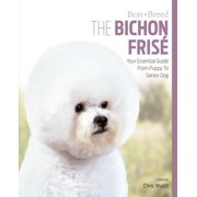 The Bichon Frise : Your Essential Guide from Puppy to Senior Dog