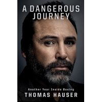 A Dangerous Journey : Inside Another Year in Boxing (Paperback)