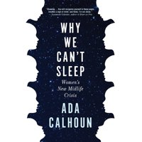 Why We Can't Sleep: Women's New Midlife Crisis (Hardcover)