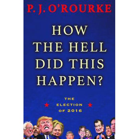 How the Hell Did This Happen? : The Election of 2016