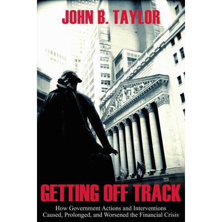 Government Intervention (Getting Off Track : How Government Actions and Interventions Caused, Prolonged, and Worsened the Financial Crisis )