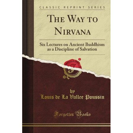 The Way To Nirvana  Six Lectures On Ancient Buddhism As A Discipline Of Salvation  Classic Reprint