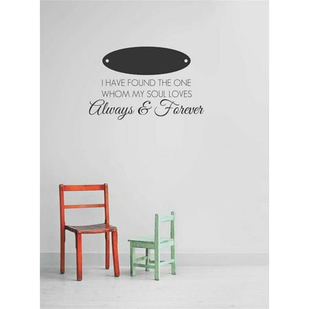 Custom Wall Decals & Stickers : I Have Found The One Whom My Soul Loves Always & Forever Inspirational Life Quote 12x26 (I Have Found The One Whom)