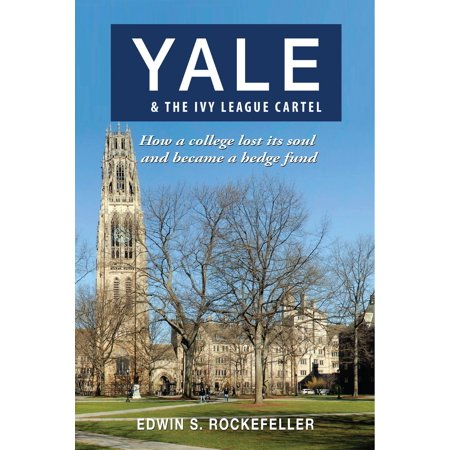 Yale & The Ivy League Cartel: How a College Lost its Soul and Became a Hedge Fund -