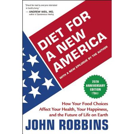 Diet for a New America : How Your Food Choices Affect Your Health, Happiness and the Future of Life on
