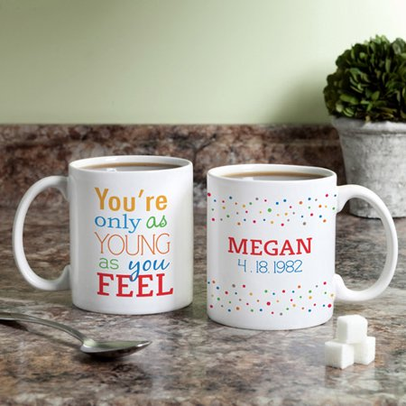 Personalized You're Only As Young As You Feel Mug