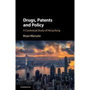 Drugs, Patents and Policy : A Contextual Study of Hong Kong