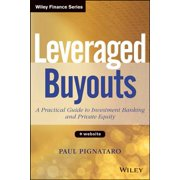 Leveraged Buyouts, + Website : A Practical Guide to Investment Banking and Private Equity