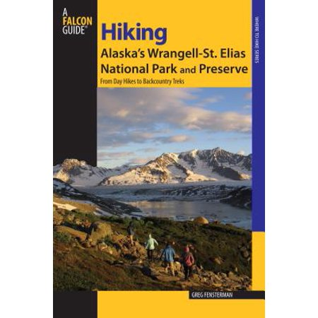 Hiking Alaska's Wrangell-St. Elias National Park and Preserve : From Day Hikes to Backcountry