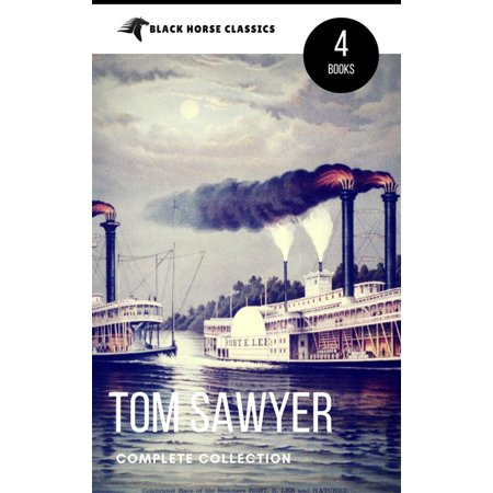 Tom Sawyer Collection - All Four Books [Free Audiobooks Includes 'Adventures of Tom Sawyer,' 'Huckleberry Finn'+ 2 more sequels] (Black Horse Classics) - eBook