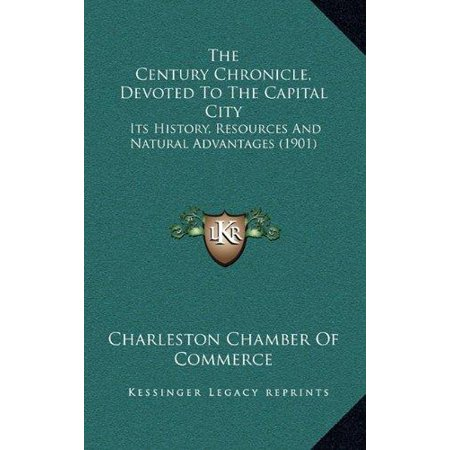 The Century Chronicle  Devoted To The Capital City  Its History  Resources And Natural Advantages  1901