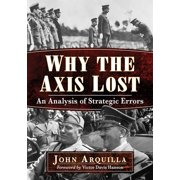 Why the Axis Lost: An Analysis of Strategic Errors (Paperback)