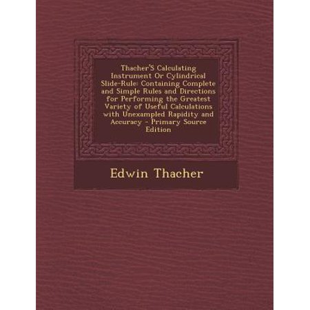 Thacher's Calculating Instrument or Cylindrical Slide-Rule: Containing Complete and Simple Rules and Directions for Performing the Greatest Variety of