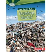 Searchlight Books (TM) -- What Can We Do about Pollution?: How Can We Reduce Household Waste? (Paperback)