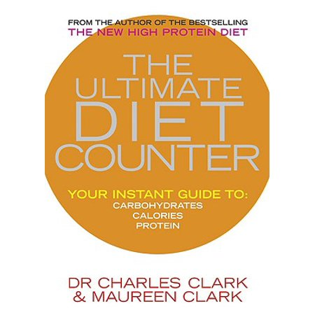 The Ultimate Diet Counter : Your Instant Guide to Carbohydrates, Calories, Protein