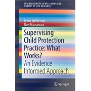 Supervising Child Protection Practice: What Works?: An Evidence Informed Approach (SpringerBriefs in Well-Being and Quality of Life Research)