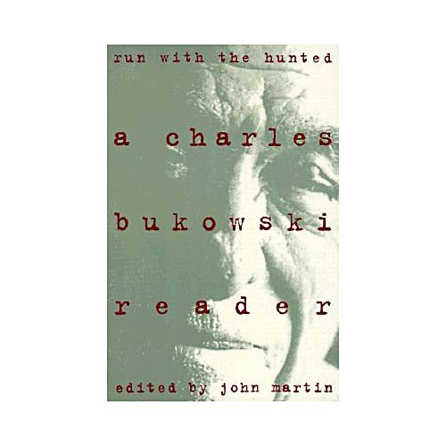 Run with the Hunted : Charles Bukowski Reader, a