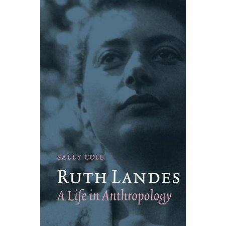 Ruth Landes   A Life In Anthropology