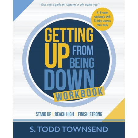 Getting Up from Being Down Workbook: Stand Up, Reach High, Finish Strong (Paperback)