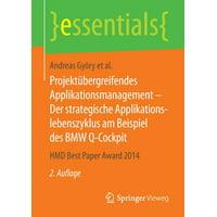 Essentials: Projektbergreifendes Applikationsmanagement - Der Strategische Applikationslebenszyklus Am Beispiel Des BMW Q-Cockpit: Hmd Best Paper Award 2014 (Paperback)