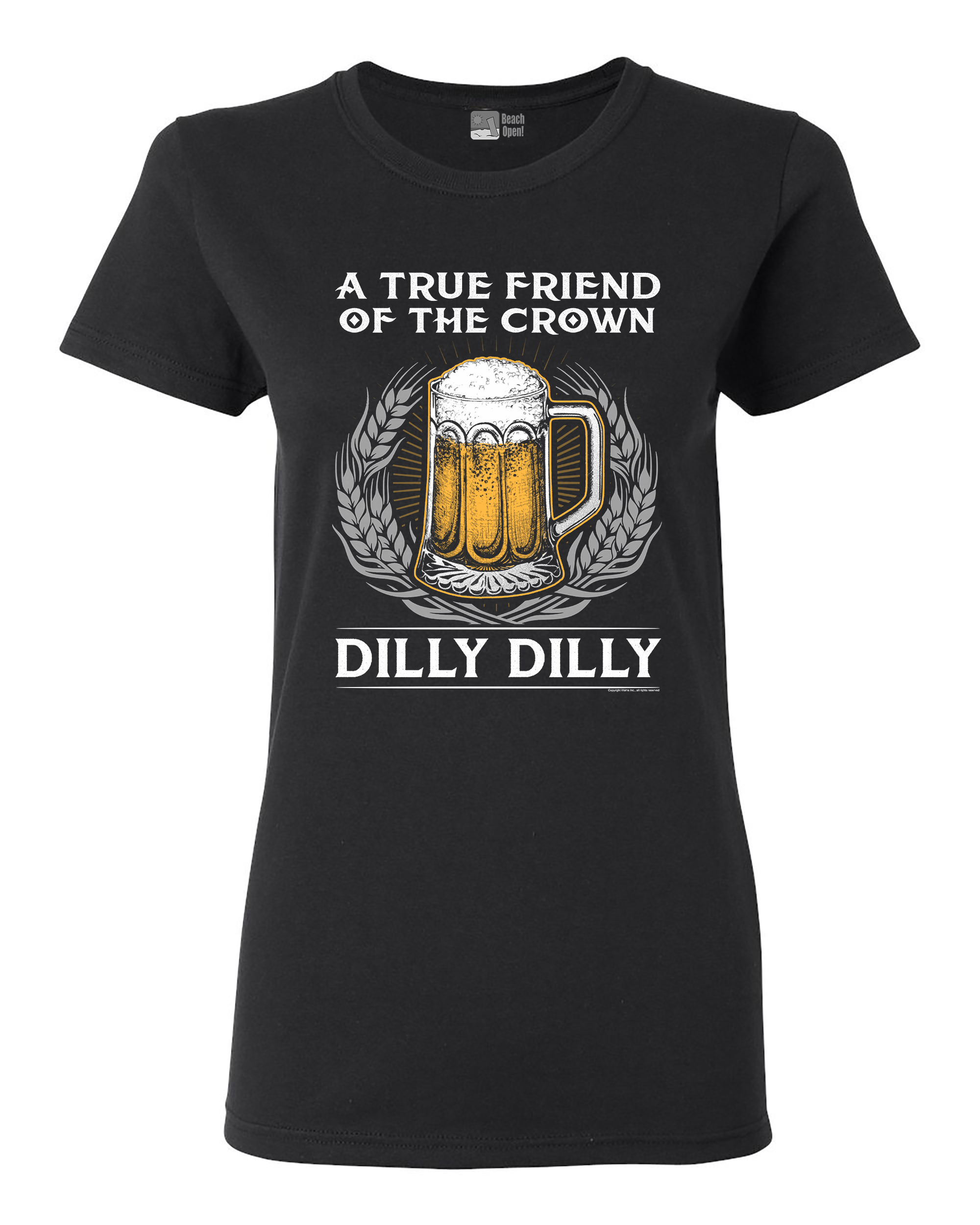 Ladies A True Friend Of The Crown Dilly Dilly Beer Party Funny DT T-Shirt Tee