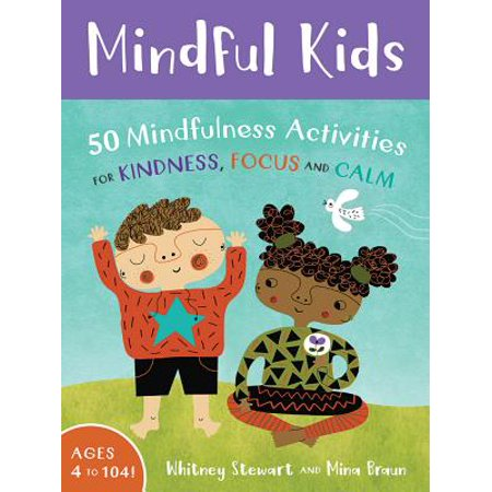 Mindful Kids: 50 Mindfulness Activities for Kindness, Focus, Andcalm