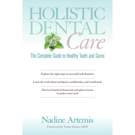 Holistic Dental Care : The Complete Guide to Healthy Teeth and (The Complete Textbook Of Holistic Self Diagnosis)