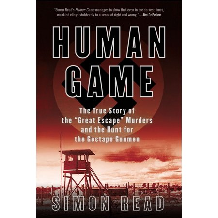 Human Game : The True Story of the 'Great Escape' Murders and the Hunt for the Gestapo (The Real Story Of The Great Escape)