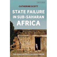 International Library of African Studies: State Failure in Sub-Saharan AfricaThe Crisis of Post-Colonial Order (Paperback)