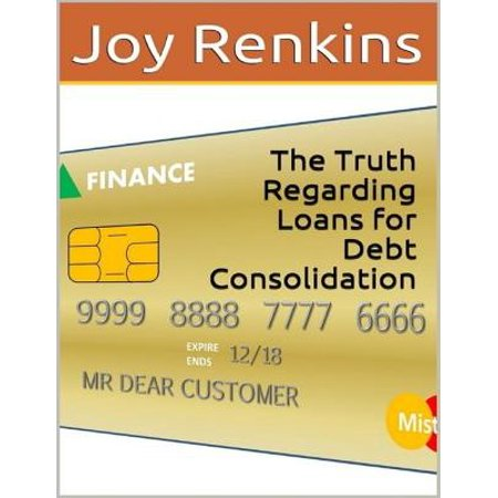 The Truth Regarding Loans for Debt Consolidation - (Debt Consolidation Loan To Pay Off Credit Cards)