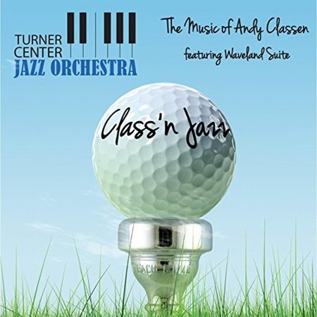- Turner Center Jazz Orchestra - Class N Jazz: The Music of Andy Classen [CD]