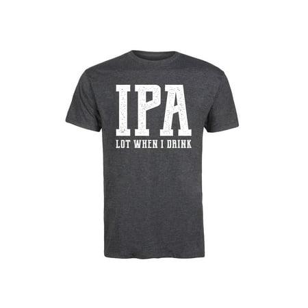 IPA Lot When I Drink-Mens Funny Novelty Short Sleeve Tee Shirt