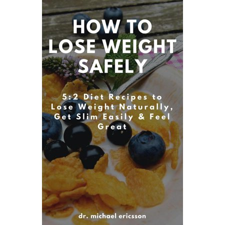 How to Lose Weight Safely: 5:2 Diet Recipes to Lose Weight Naturally, Get Slim Easily & Feel Great -