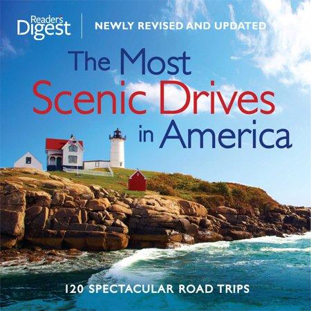 The most scenic drives in america, newly revised and updated : 120 spectacular road trips: