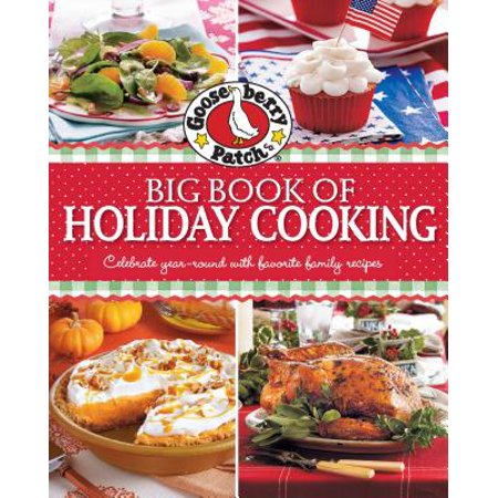 Gooseberry Patch Big Book of Holiday Cooking : Celebrate All Year-Round with Favorite Family Recipes (Gooseberry Patch Magazine Halloween)