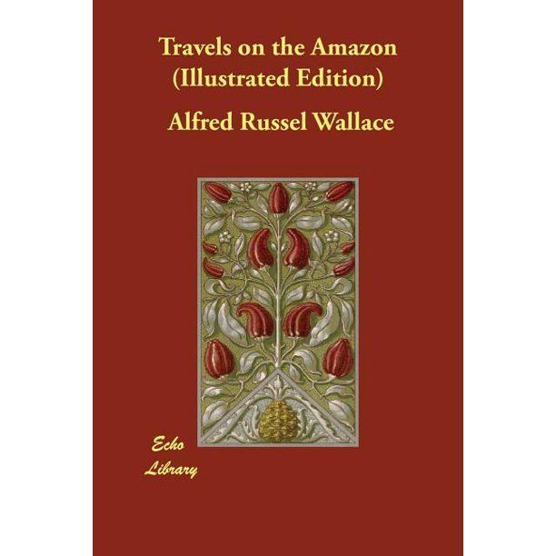 Travels on the Amazon (Illustrated Edition)