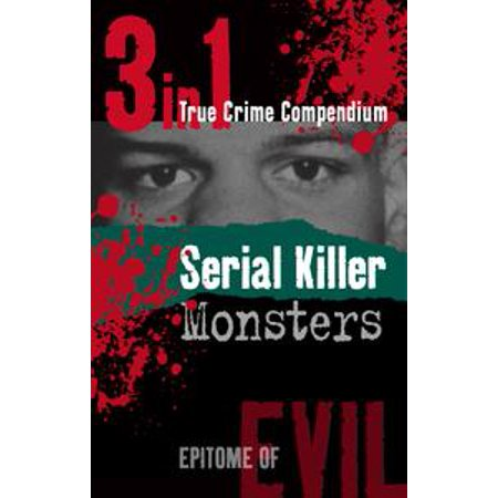 Serial Killer Monsters (3-in-1 True Crime Compendium) - eBook