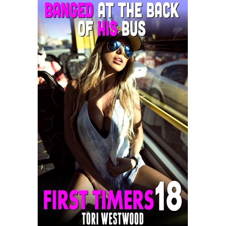 Banged At The Back Of His Bus : First Timers 18 (Virgin Erotica First Time Sex May December Erotica Breeding Erotica) -