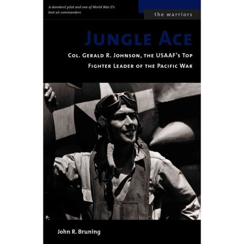 Jungle Ace: Col. Gerald R. Johnson, the Usaaf's Top Fighter Leader of the Pacific War