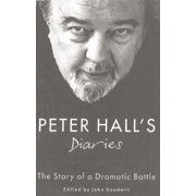 Peter Hall's Diaries : The Story of a Dramatic Battle