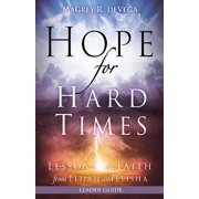 Hope for Hard Times: Hope for Hard Times Leader Guide: Lessons on Faith from Elijah and Elisha (Paperback)