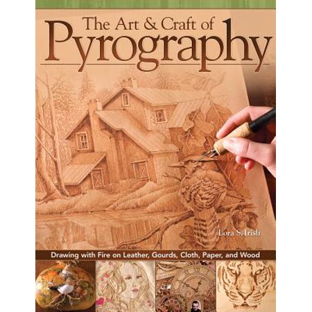 The Art & Craft of Pyrography : Drawing with Fire on Leather, Gourds, Cloth, Paper, and Wood](Lorax Craft)